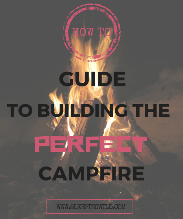 how to guide to building the perfect campfire